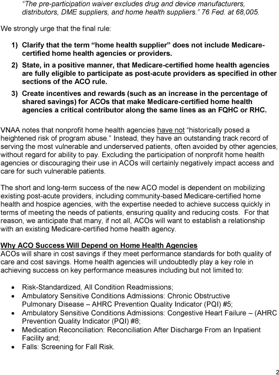 2) State, in a positive manner, that Medicare-certified home health agencies are fully eligible to participate as post-acute providers as specified in other sections of the ACO rule.