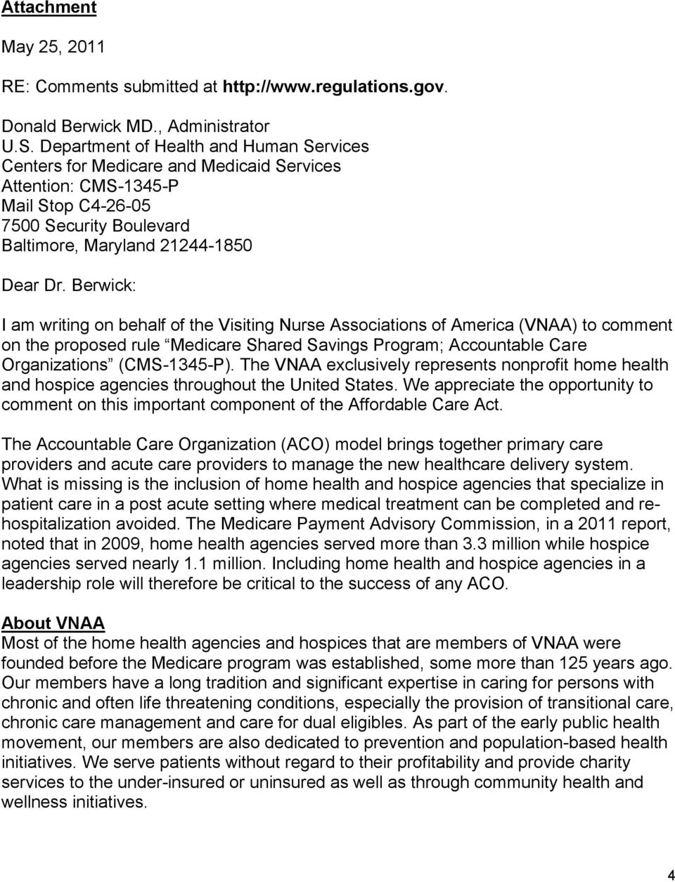 Berwick: I am writing on behalf of the Visiting Nurse Associations of America (VNAA) to comment on the proposed rule Medicare Shared Savings Program; Accountable Care Organizations (CMS-1345-P).