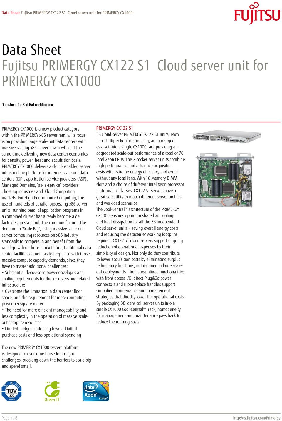 PRIMERGY CX1000 delivers a cloud- enabled server infrastructure platform for internet scale-out data centers (ISP), application service providers (ASP), Managed Domains, as- a-service providers,