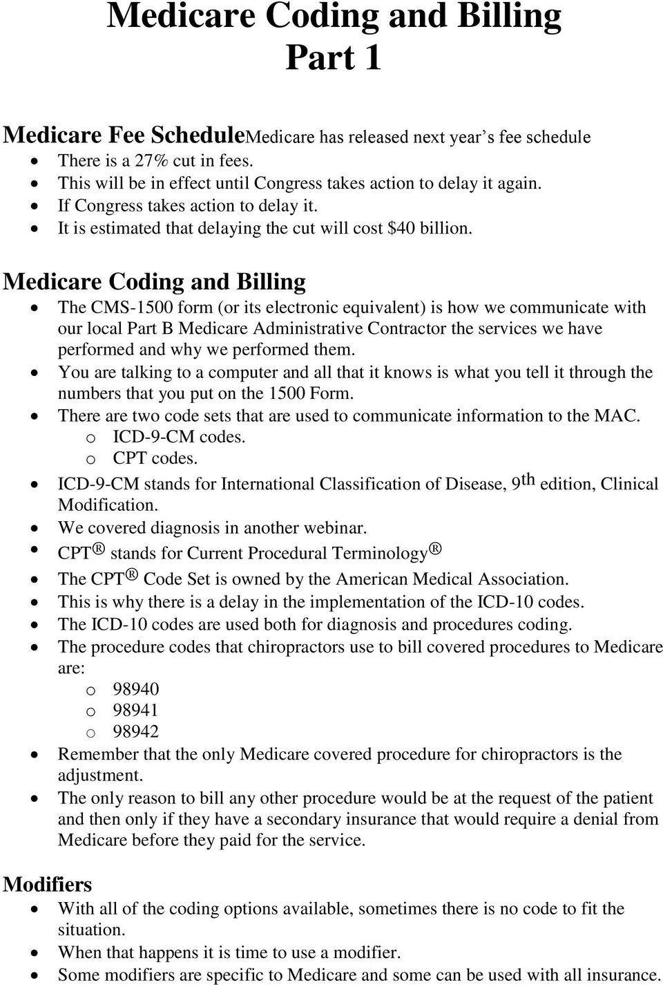 Medicare Coding and Billing The CMS-1500 form (or its electronic equivalent) is how we communicate with our local Part B Medicare Administrative Contractor the services we have performed and why we