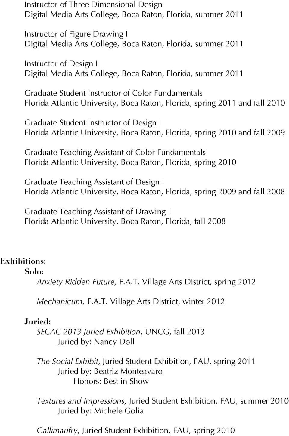 Raton, Florida, spring 2010 and fall 2009 Graduate Teaching Assistant of Color Fundamentals Florida Atlantic University, Boca Raton, Florida, spring 2010 Graduate Teaching Assistant of Design I