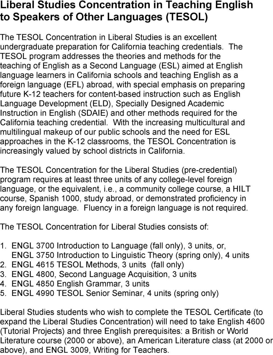 The TESOL program addresses the theories and methods for the teaching of English as a Second Language (ESL) aimed at English language learners in California schools and teaching English as a foreign