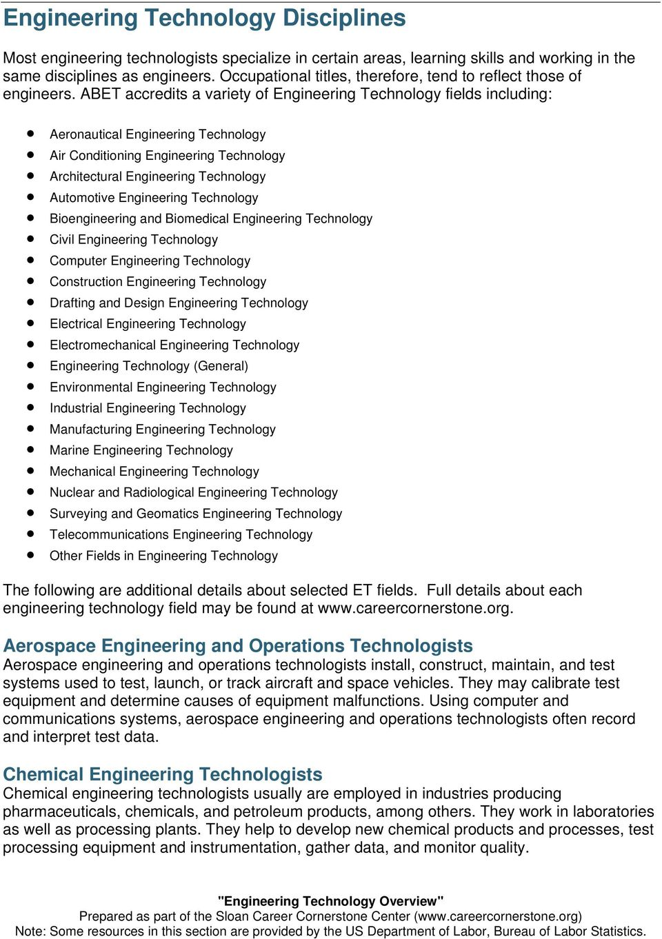 ABET accredits a variety of Engineering Technology fields including: Aeronautical Engineering Technology Air Conditioning Engineering Technology Architectural Engineering Technology Automotive