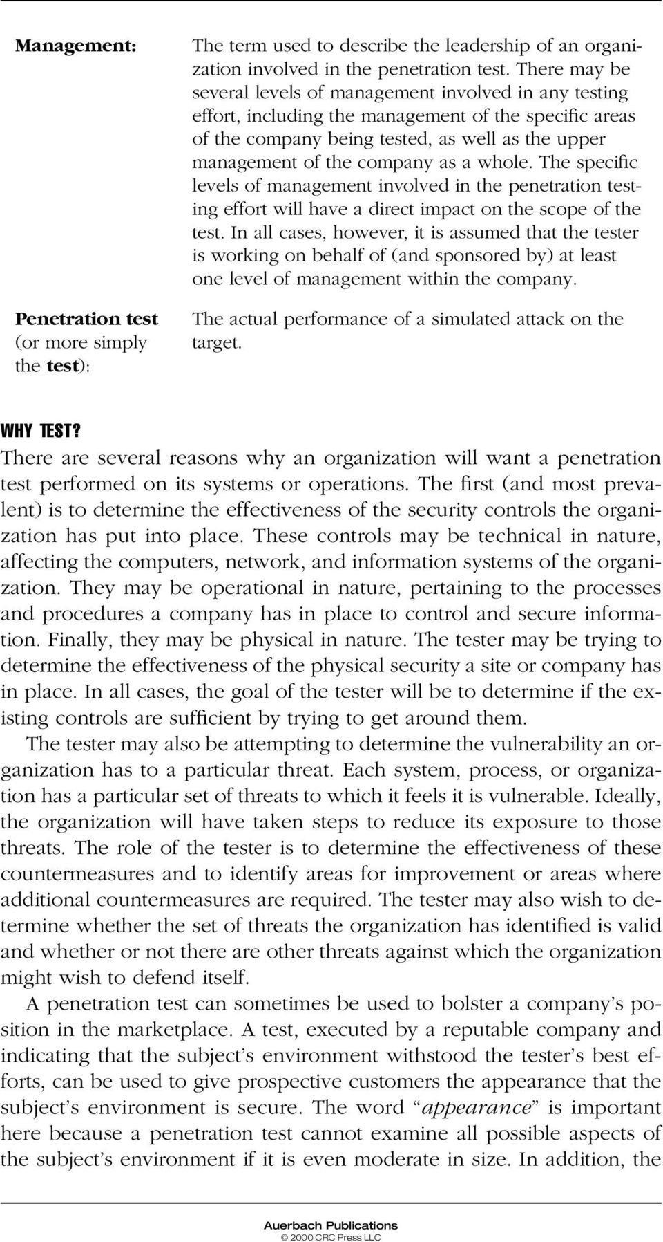 a whole. The specific levels of management involved in the penetration testing effort will have a direct impact on the scope of the test.