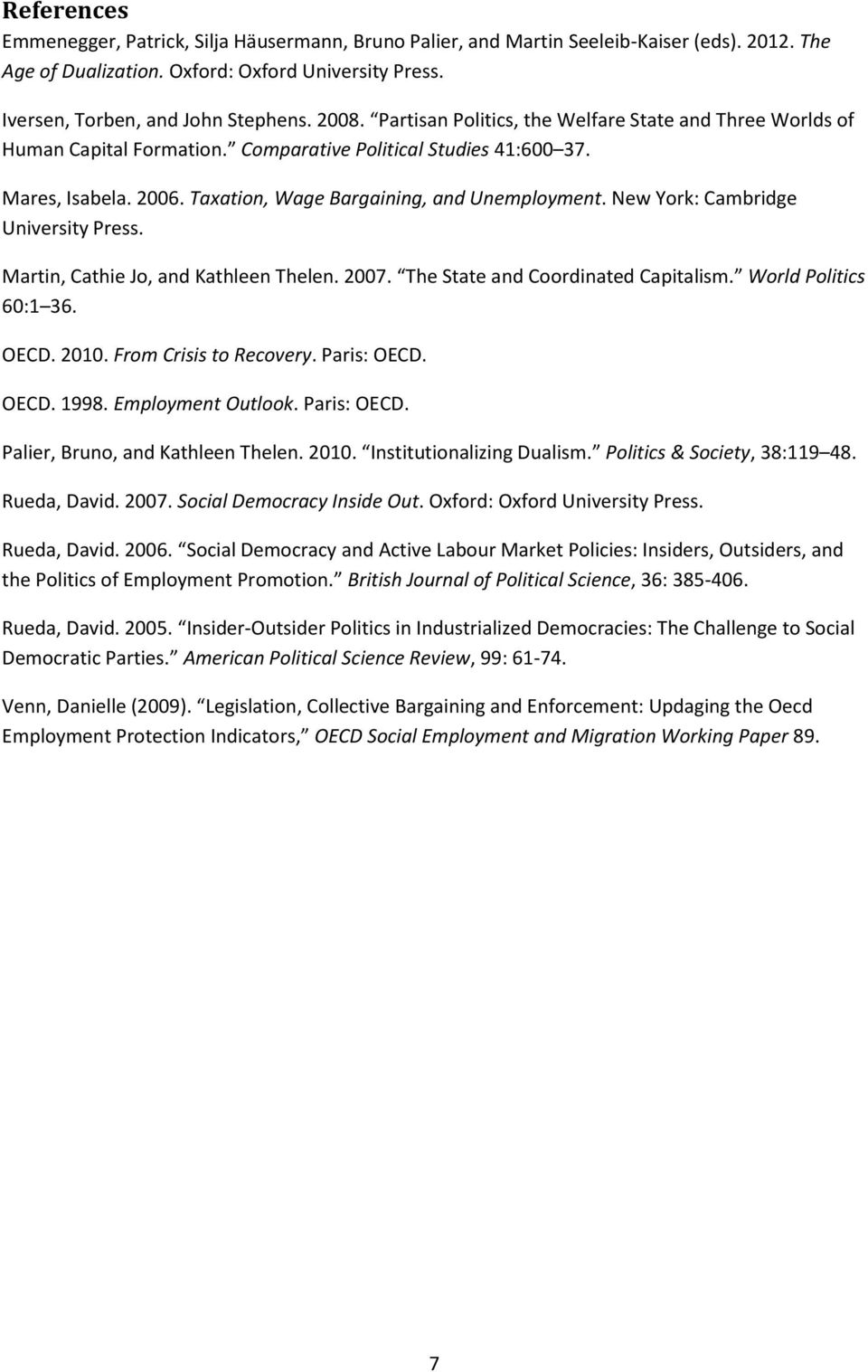 New York: Cambridge University Press. Martin, Cathie Jo, and Kathleen Thelen. 2007. The State and Coordinated Capitalism. World Politics 60:1 36. OECD. 2010. From Crisis to Recovery. Paris: OECD.