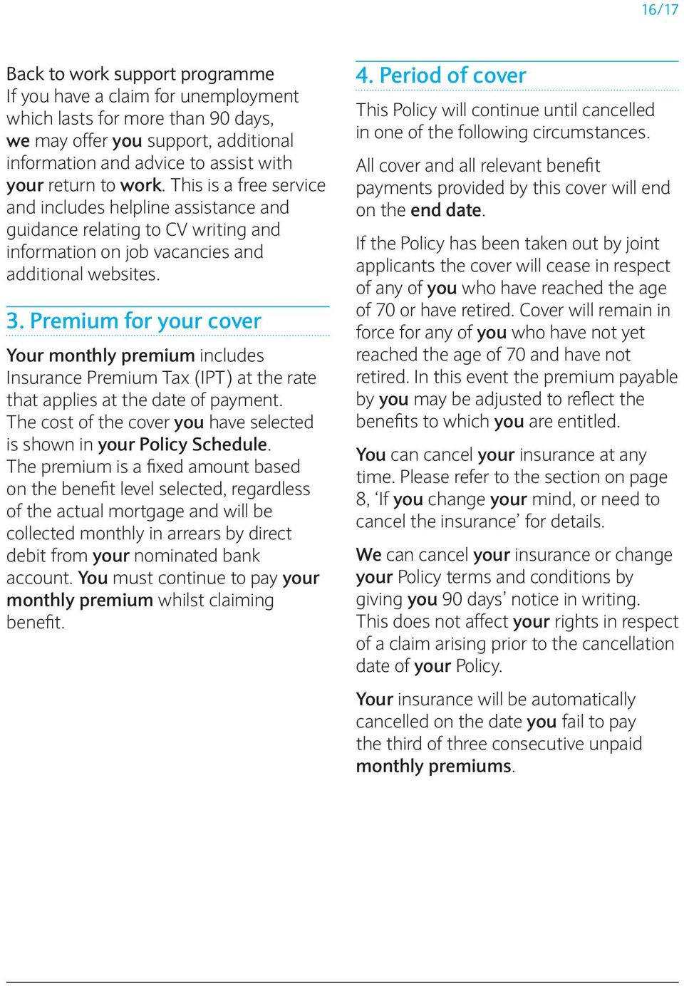 Premium for your cover Your monthly premium includes Insurance Premium Tax (IPT) at the rate that applies at the date of payment.