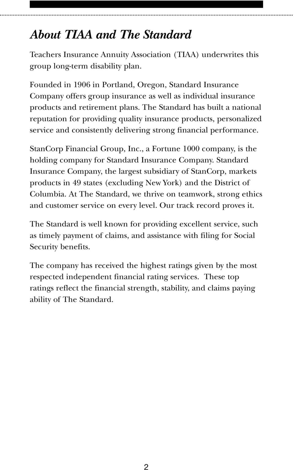 The Standard has built a national reputation for providing quality insurance products, personalized service and consistently delivering strong financial performance. StanCorp Financial Group, Inc.