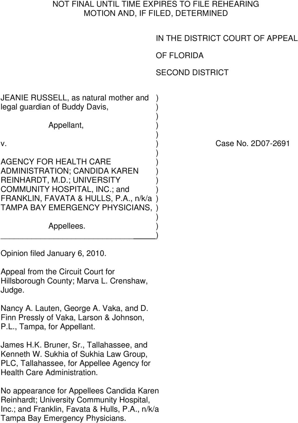 Opinion filed January 6, 2010. Appeal from the Circuit Court for Hillsborough County; Marva L. Crenshaw, Judge. Nancy A. Lauten, George A. Vaka, and D. Finn Pressly of Vaka, Larson & Johnson, P.L., Tampa, for Appellant.