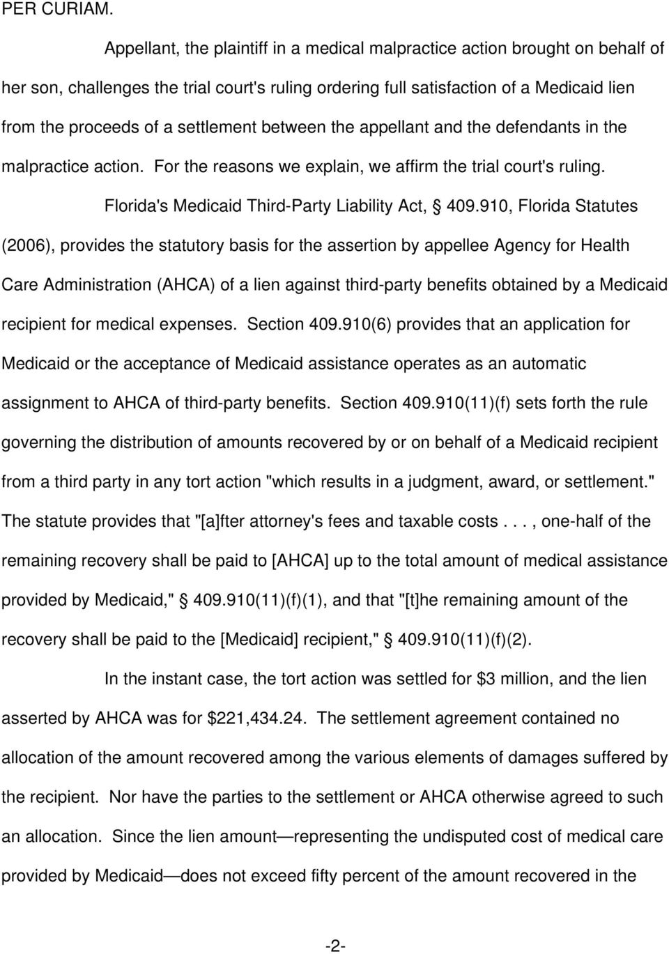 settlement between the appellant and the defendants in the malpractice action. For the reasons we explain, we affirm the trial court's ruling. Florida's Medicaid Third-Party Liability Act, 409.