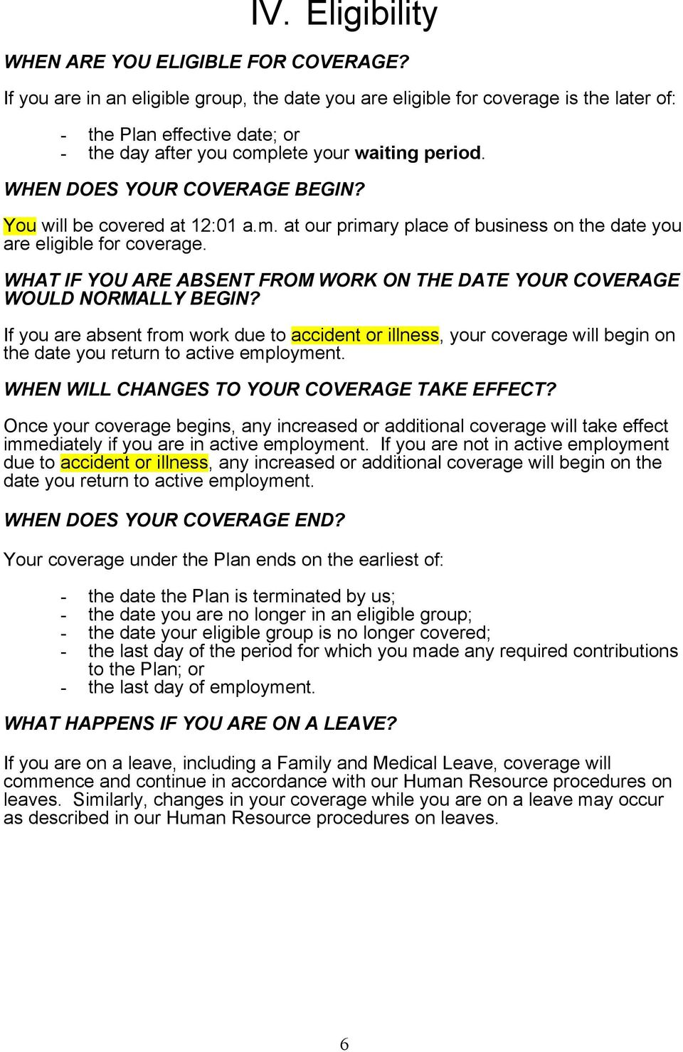 You will be covered at 12:01 a.m. at our primary place of business on the date you are eligible for coverage. WHAT IF YOU ARE ABSENT FROM WORK ON THE DATE YOUR COVERAGE WOULD NORMALLY BEGIN?