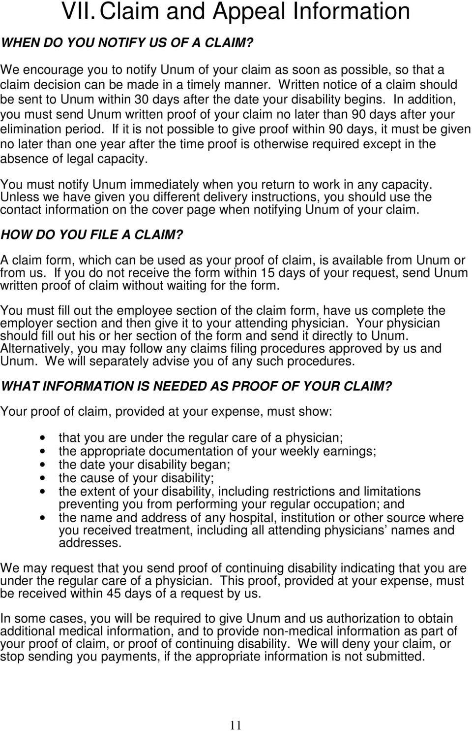 In addition, you must send Unum written proof of your claim no later than 90 days after your elimination period.