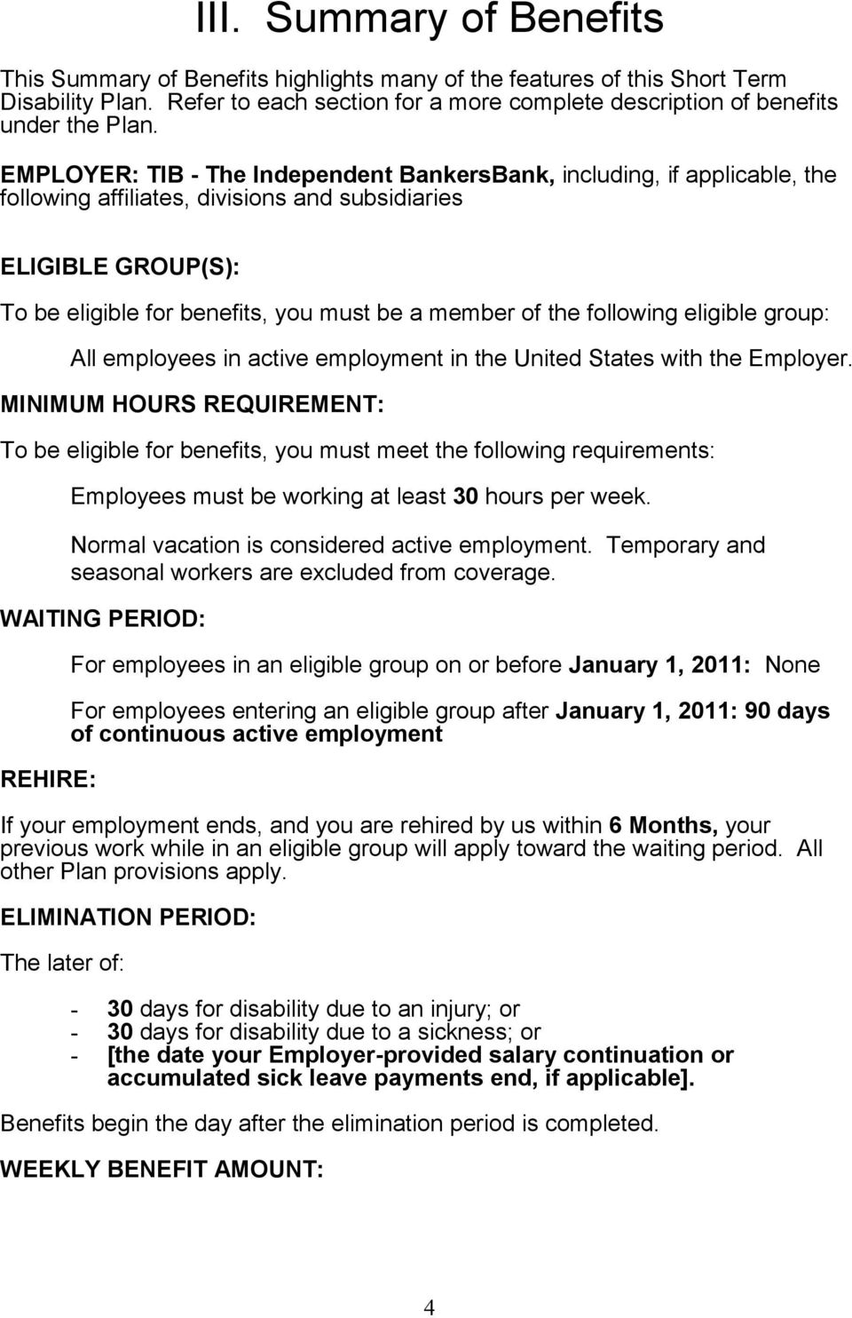 following eligible group: All employees in active employment in the United States with the Employer.