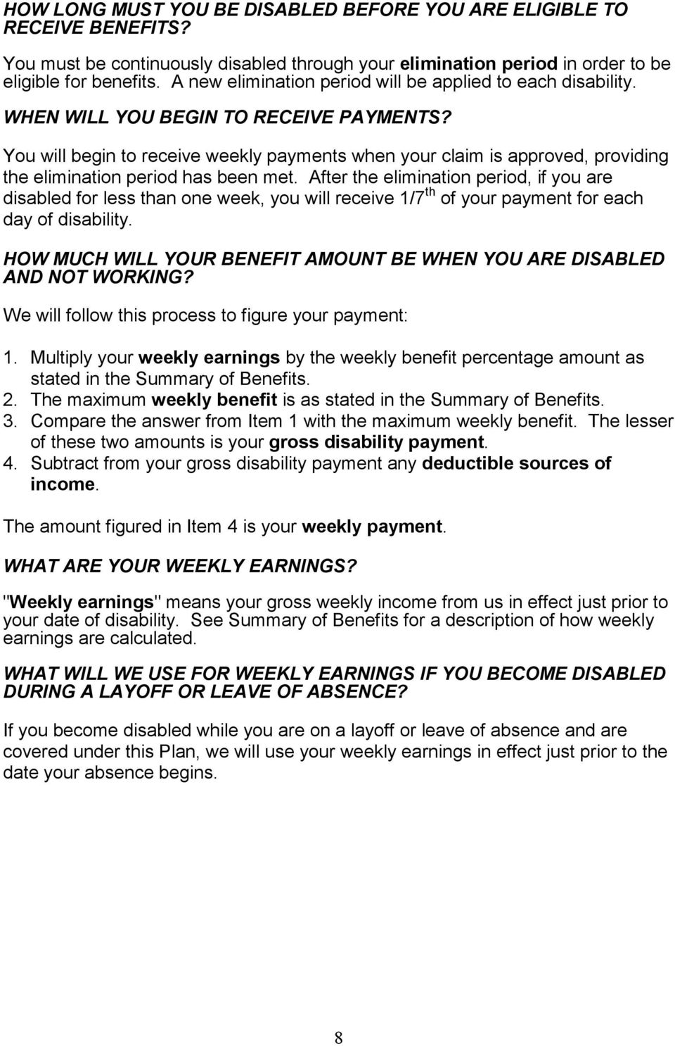 You will begin to receive weekly payments when your claim is approved, providing the elimination period has been met.