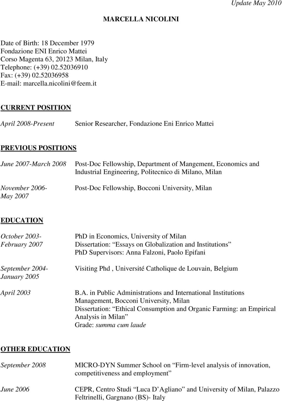 it CURRENT POSITION April 2008-Present Senior Researcher, Fondazione Eni Enrico Mattei PREVIOUS POSITIONS June 2007-March 2008 November 2006- May 2007 Post-Doc Fellowship, Department of Mangement,