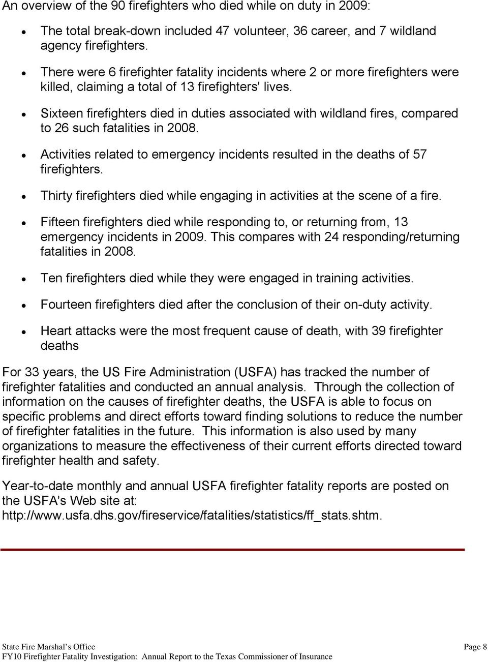 Sixteen firefighters died in duties associated with wildland fires, compared to 26 such fatalities in 2008. Activities related to emergency incidents resulted in the deaths of 57 firefighters.