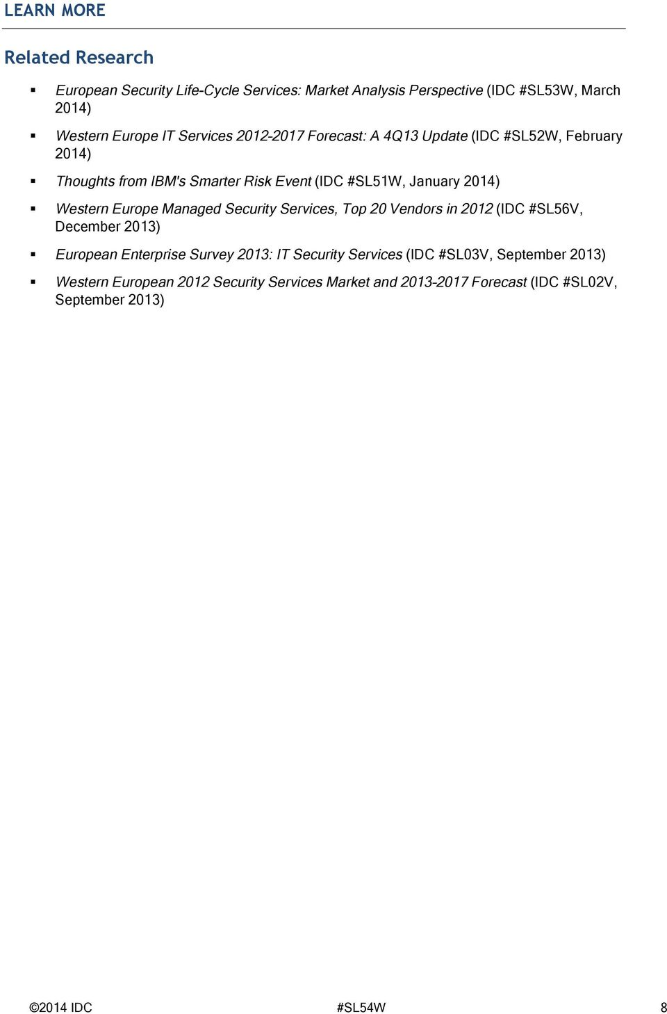 Western Europe Managed Security Services, Top 20 Vendors in 2012 (IDC #SL56V, December 2013) European Enterprise Survey 2013: IT Security