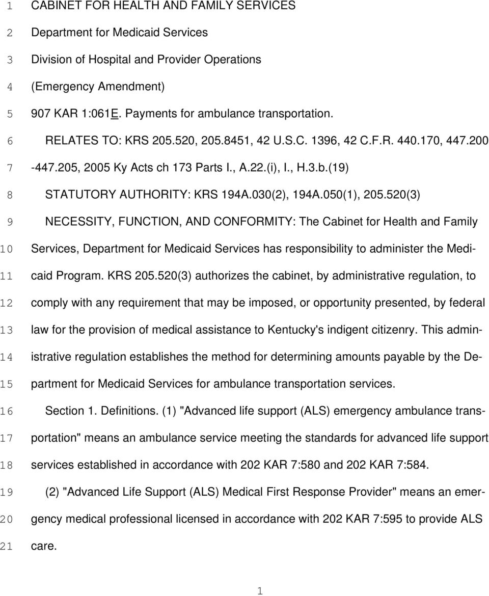 030(2), 194A.050(1), 205.520(3) NECESSITY, FUNCTION, AND CONFORMITY: The Cabinet for Health and Family Services, Department for Medicaid Services has responsibility to administer the Medicaid Program.