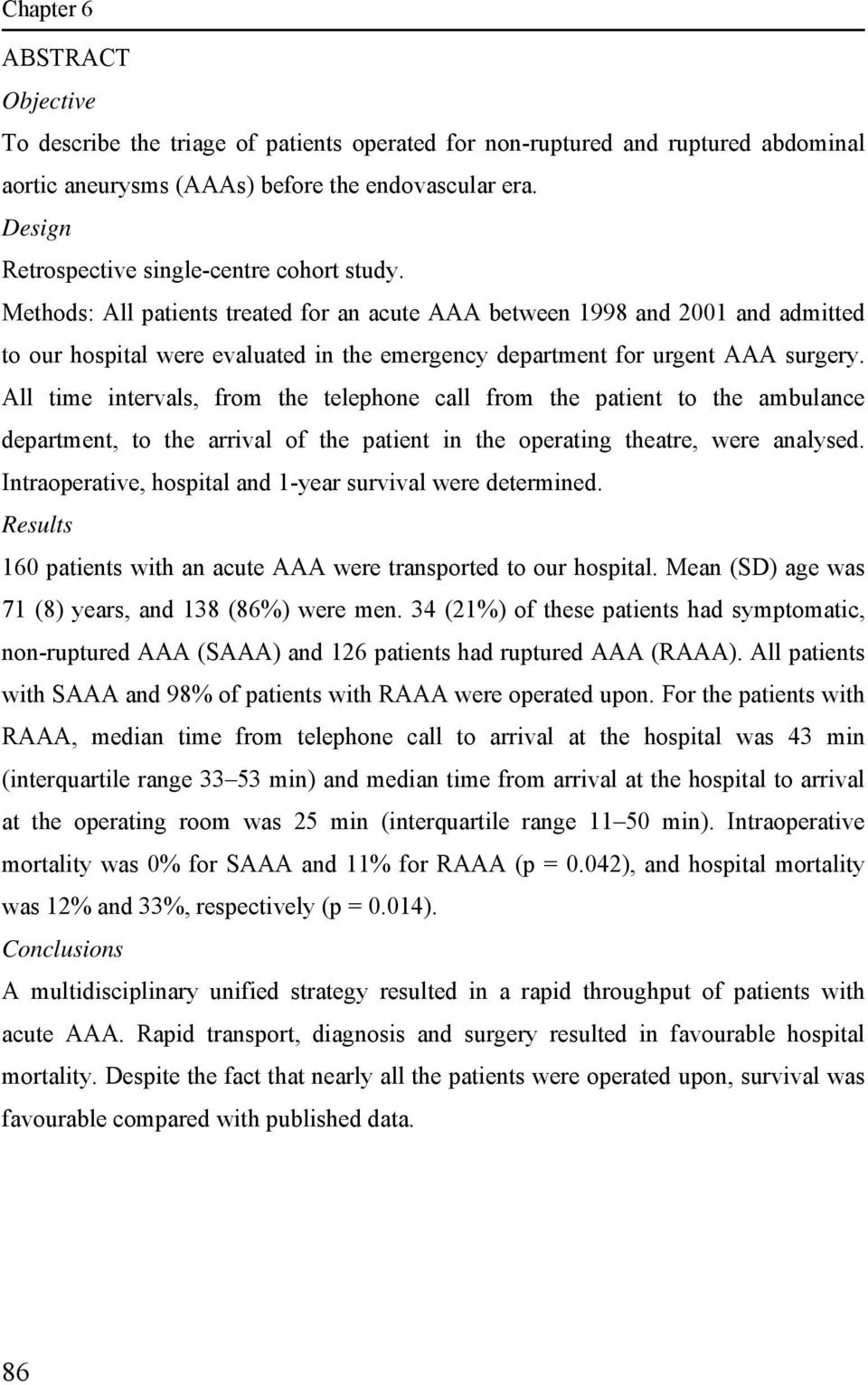 Methods: All patients treated for an acute AAA between 1998 and 2001 and admitted to our hospital were evaluated in the emergency department for urgent AAA surgery.