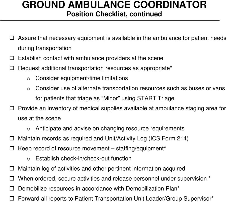 as Minor using START Triage Provide an inventory of medical supplies available at ambulance staging area for use at the scene o Anticipate and advise on changing resource requirements Maintain