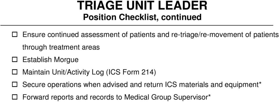 Maintain Unit/Activity Log (ICS Form 214) Secure operations when advised and