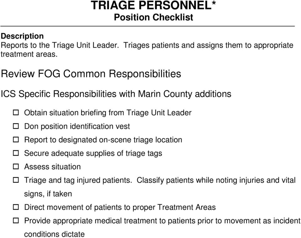 adequate supplies of triage tags Assess situation Triage and tag injured patients.