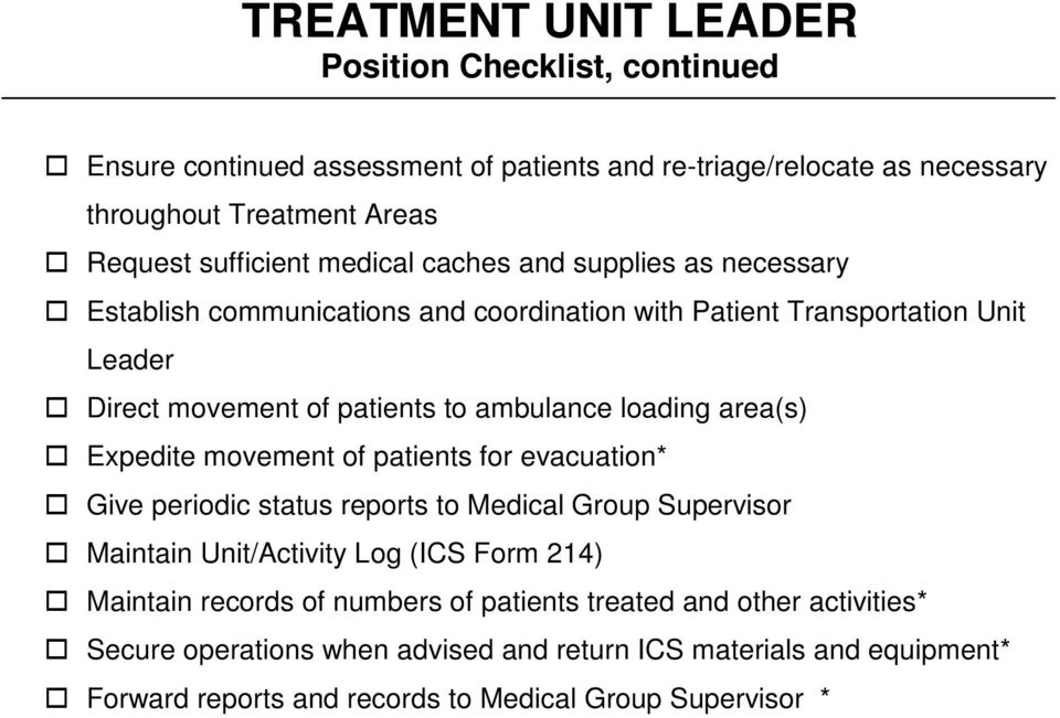 Expedite movement of patients for evacuation* Give periodic status reports to Medical Group Supervisor Maintain Unit/Activity Log (ICS Form 214) Maintain records of