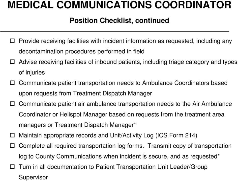 Communicate patient air ambulance transportation needs to the Air Ambulance Coordinator or Helispot Manager based on requests from the treatment area managers or Treatment Dispatch Manager* Maintain
