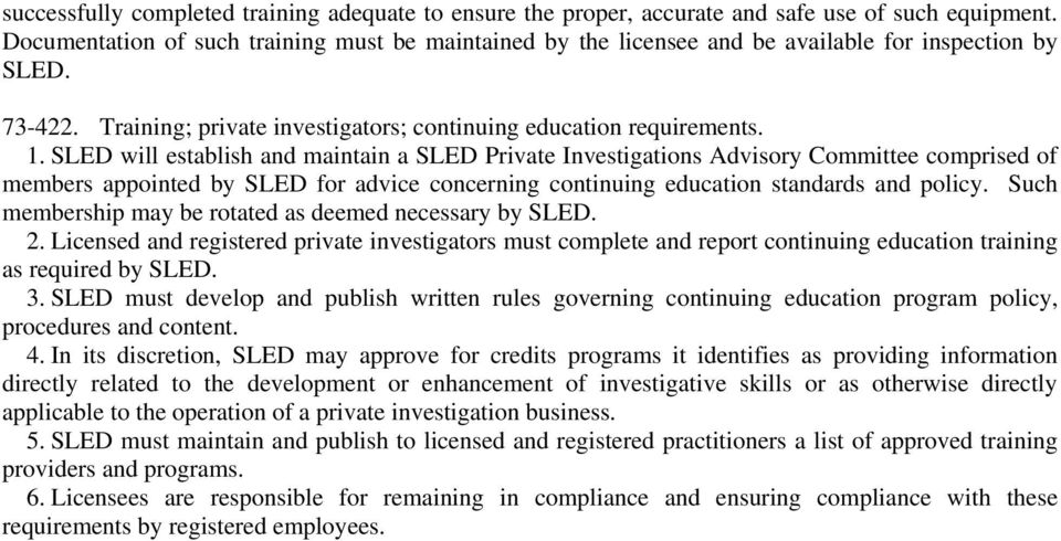 SLED will establish and maintain a SLED Private Investigations Advisory Committee comprised of members appointed by SLED for advice concerning continuing education standards and policy.