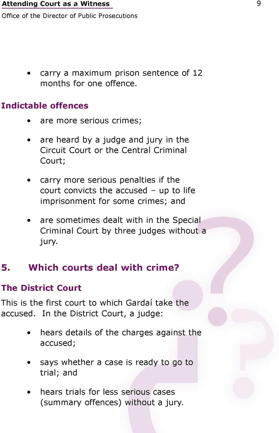 accused up to life imprisonment for some crimes; and are sometimes dealt with in the Special Criminal Court by three judges without a jury. 5. Which courts deal with crime?