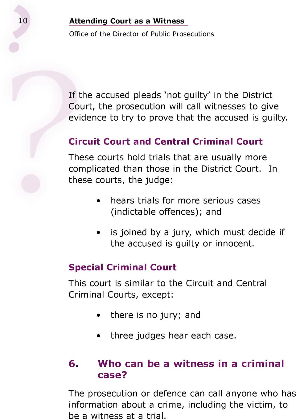 In these courts, the judge: hears trials for more serious cases (indictable offences); and is joined by a jury, which must decide if the accused is guilty or innocent.