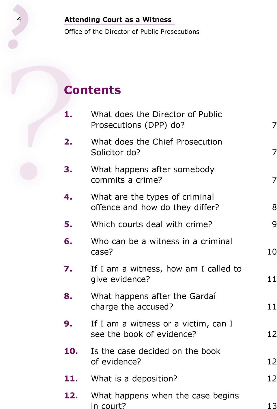 Who can be a witness in a criminal case?1 7. If I am a witness, how am I called to give evidence?1 8. What happens after the Gardaí charge the accused?1 9.
