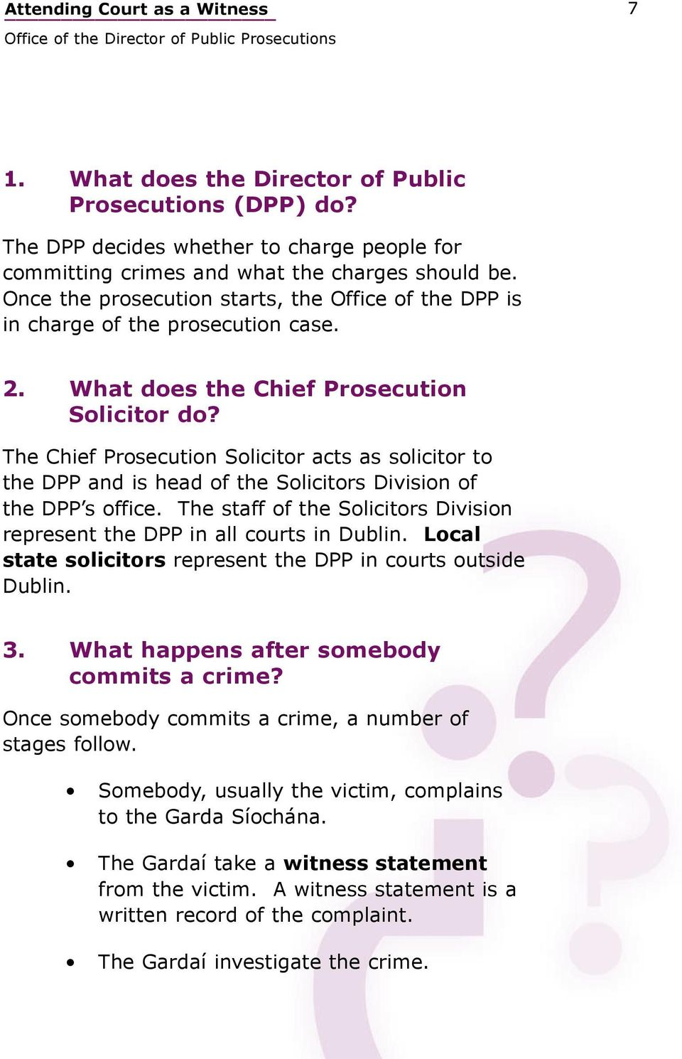 The Chief Prosecution Solicitor acts as solicitor to the DPP and is head of the Solicitors Division of the DPP s office. The staff of the Solicitors Division represent the DPP in all courts in Dublin.