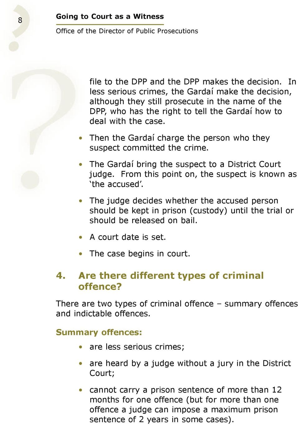 Then the Gardaí charge the person who they suspect committed the crime. The Gardaí bring the suspect to a District Court judge. From this point on, the suspect is known as the accused.
