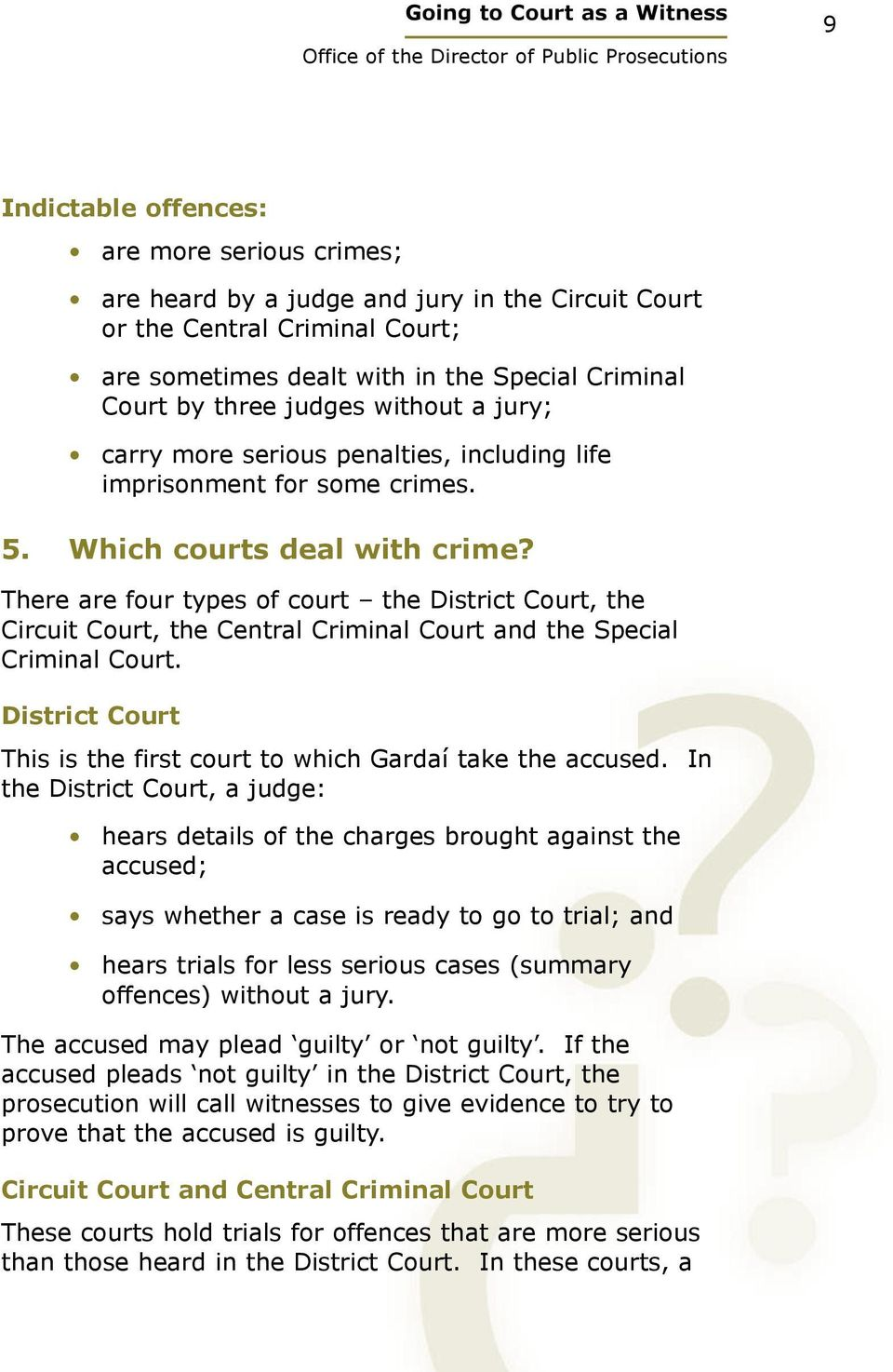 There are four types of court the District Court, the Circuit Court, the Central Criminal Court and the Special Criminal Court. District Court This is the first court to which Gardaí take the accused.