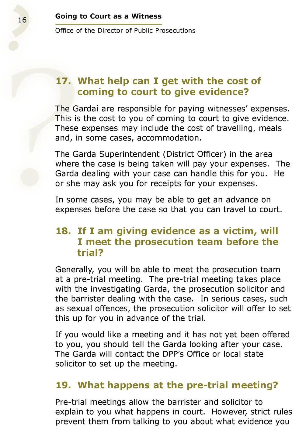 The Garda Superintendent (District Officer) in the area where the case is being taken will pay your expenses. The Garda dealing with your case can handle this for you.