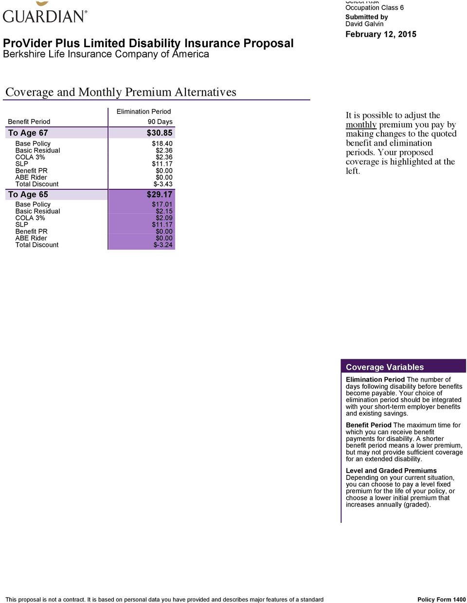 Your proposed coverage is highlighted at the left. Coverage Variables Elimination Period The number of days following disability before benefits become payable.