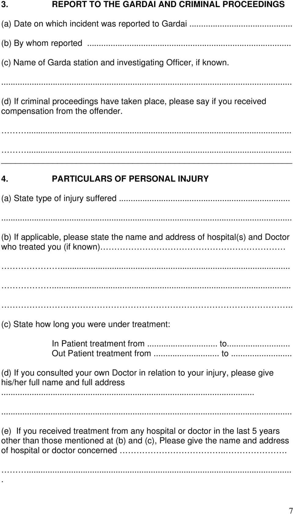 .. (b) If applicable, please state the name and address of hospital(s) and Doctor who treated you (if known)........ (c) State how long you were under treatment: In Patient treatment from... to.