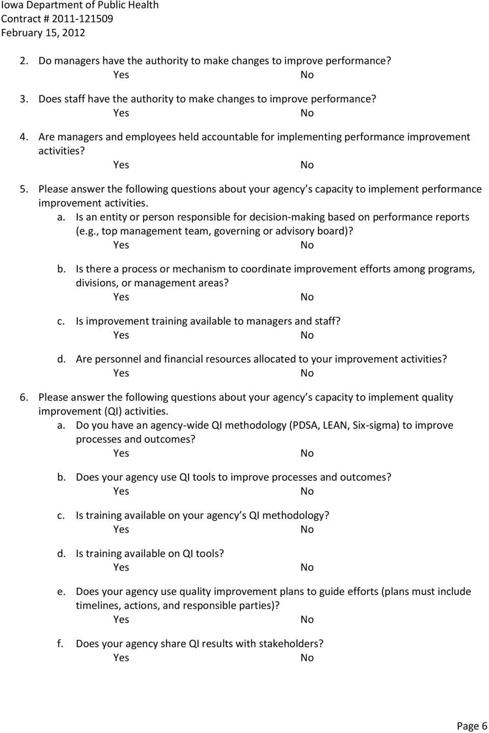 Please answer the following questions about your agency s capacity to implement performance improvement activities. a. Is an entity or person responsible for decision-making based on performance reports (e.