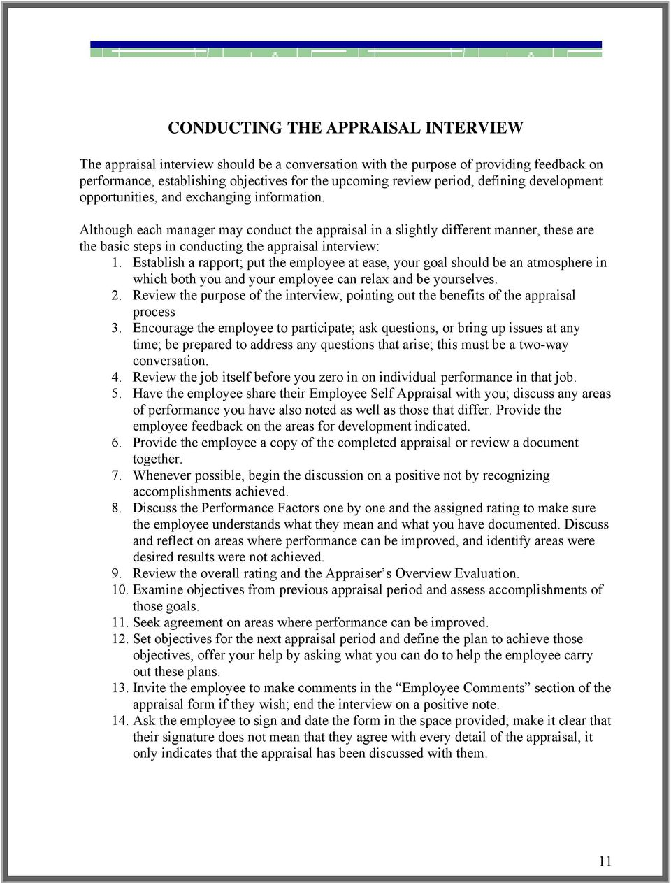 Although each manager may conduct the appraisal in a slightly different manner, these are the basic steps in conducting the appraisal interview: 1.