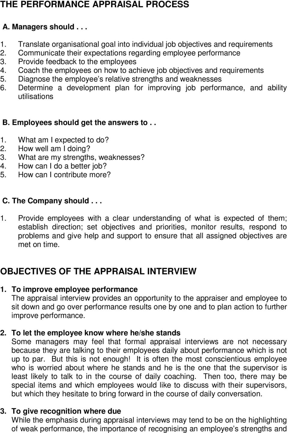 Diagnose the employee s relative strengths and weaknesses 6. Determine a development plan for improving job performance, and ability utilisations B. Employees should get the answers to.. 1.