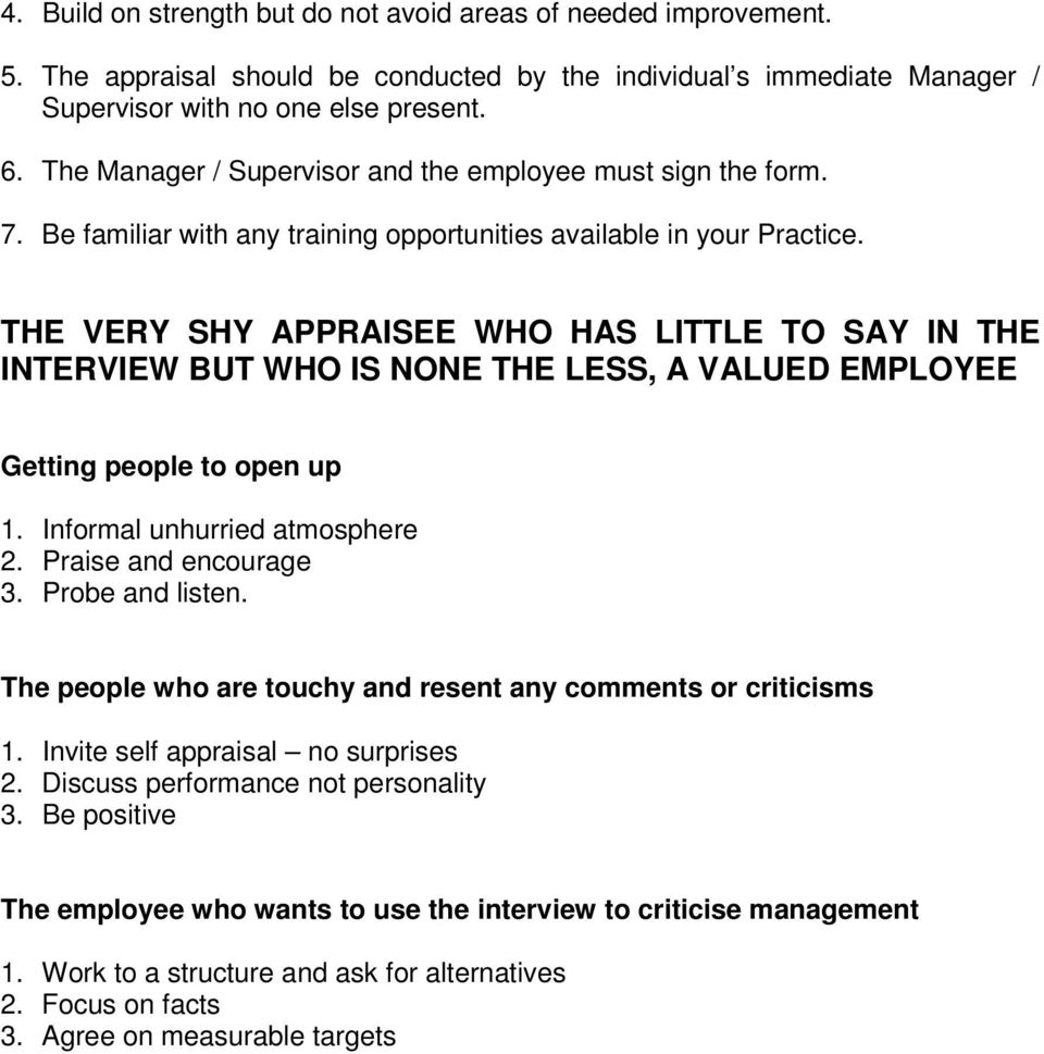 THE VERY SHY APPRAISEE WHO HAS LITTLE TO SAY IN THE INTERVIEW BUT WHO IS NONE THE LESS, A VALUED EMPLOYEE Getting people to open up 1. Informal unhurried atmosphere 2. Praise and encourage 3.