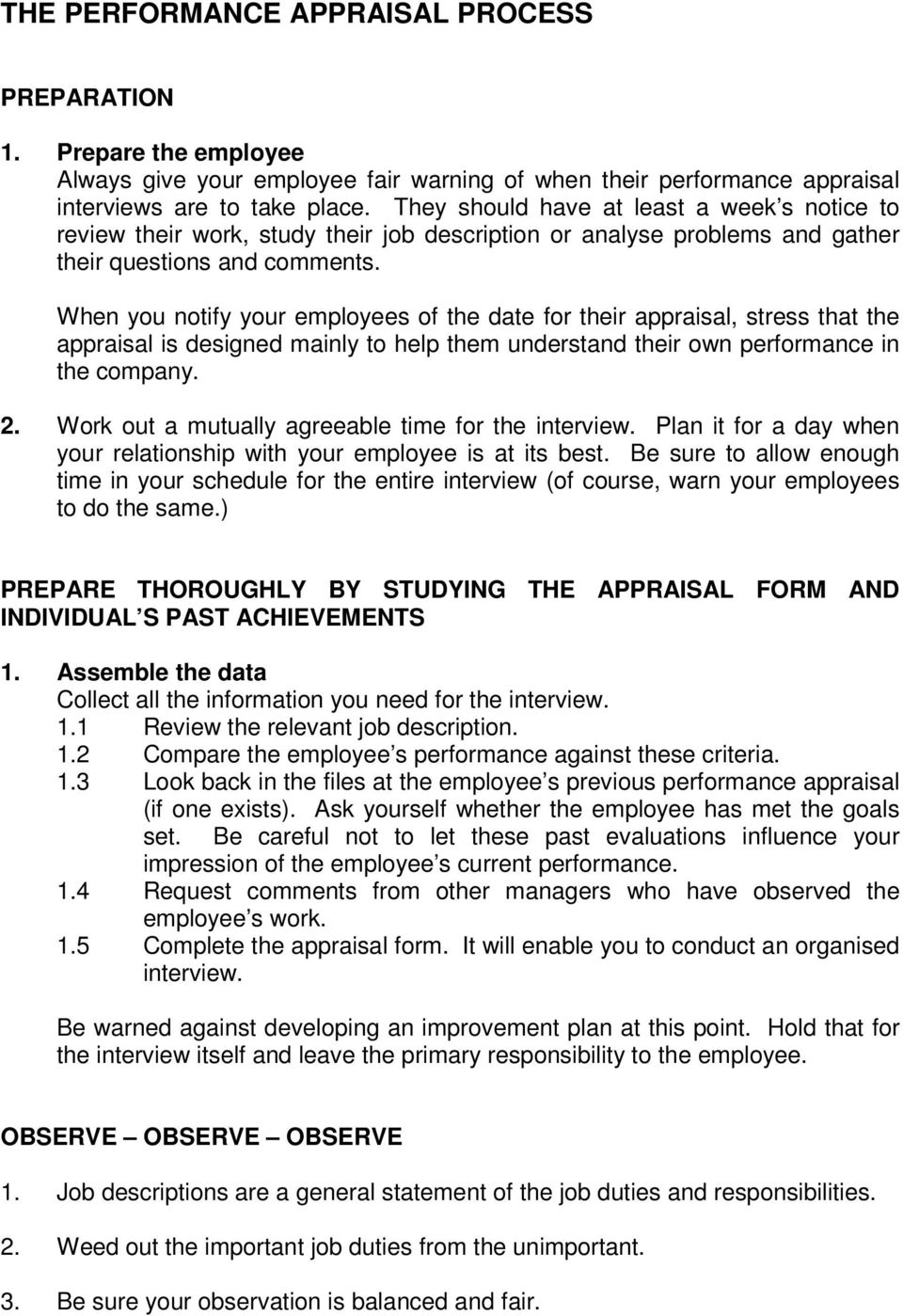 When you notify your employees of the date for their appraisal, stress that the appraisal is designed mainly to help them understand their own performance in the company. 2.