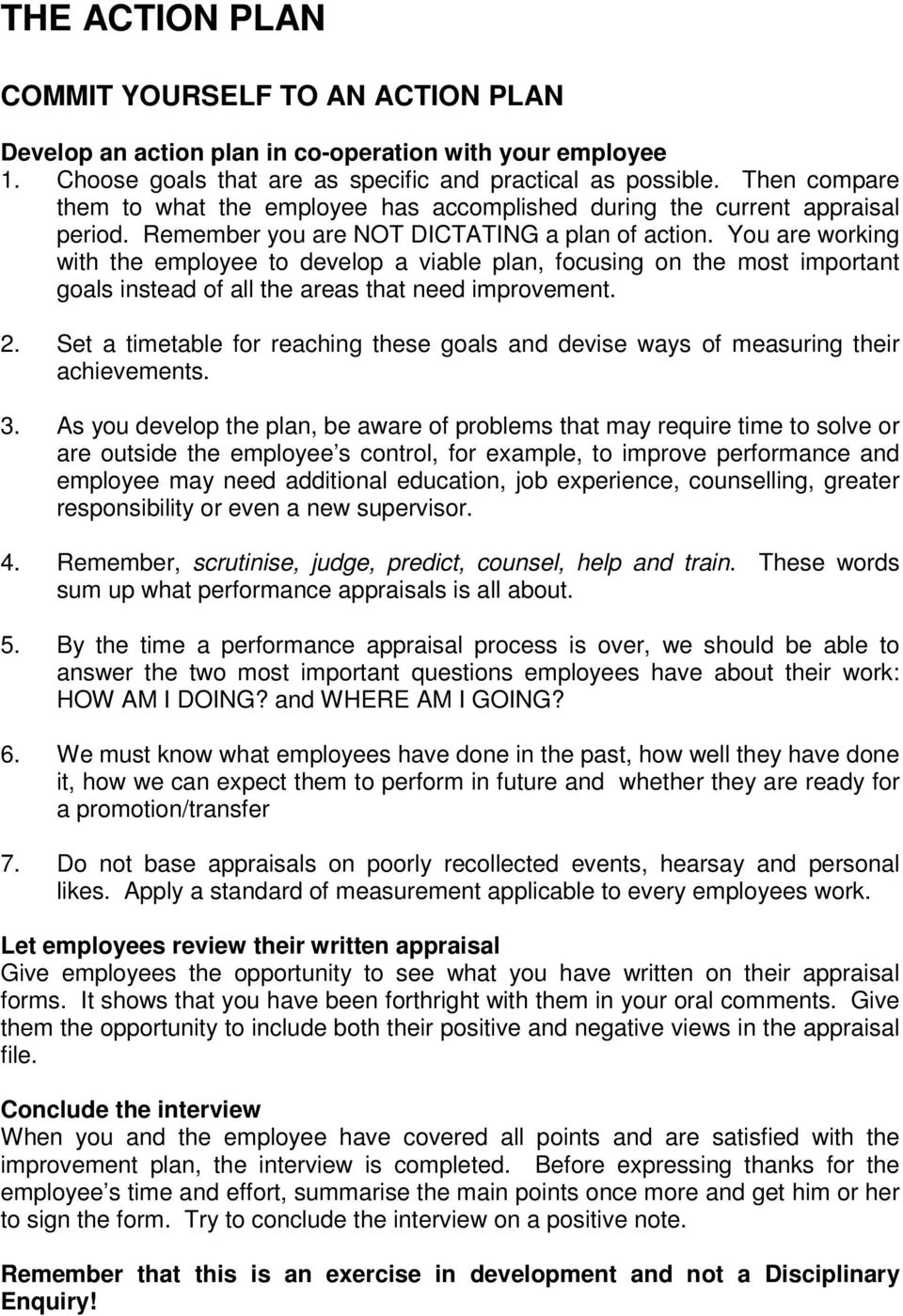 You are working with the employee to develop a viable plan, focusing on the most important goals instead of all the areas that need improvement. 2.