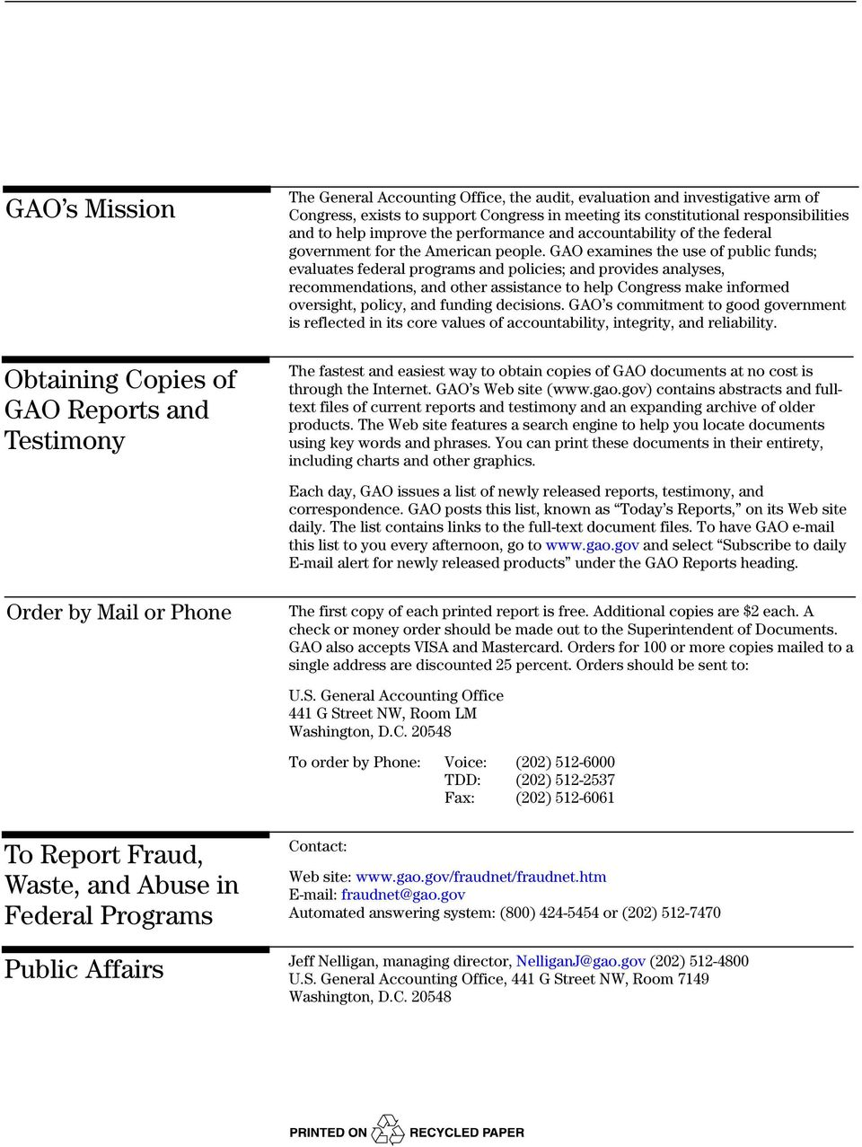 GAO examines the use of public funds; evaluates federal programs and policies; and provides analyses, recommendations, and other assistance to help Congress make informed oversight, policy, and