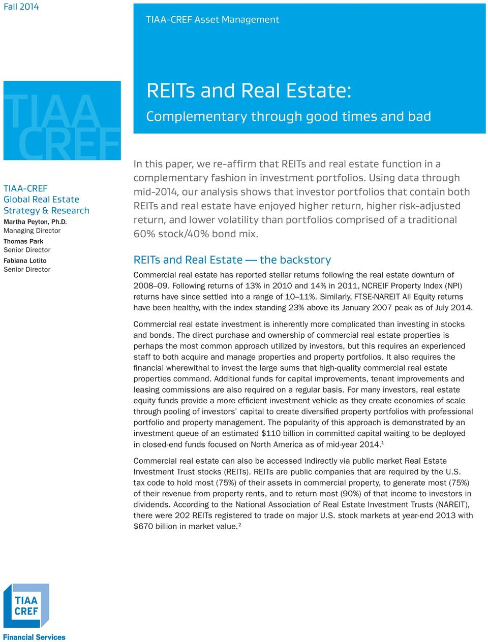 Using data through mid-2014, our analysis shows that investor portfolios that contain both REITs and real estate have enjoyed higher return, higher risk-adjusted return, and lower volatility than