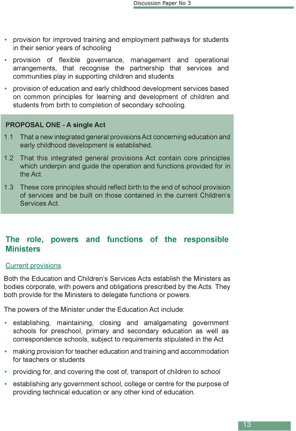 development of children and students from birth to completion of secondary schooling. PROPOSAL ONE - A single Act 1.