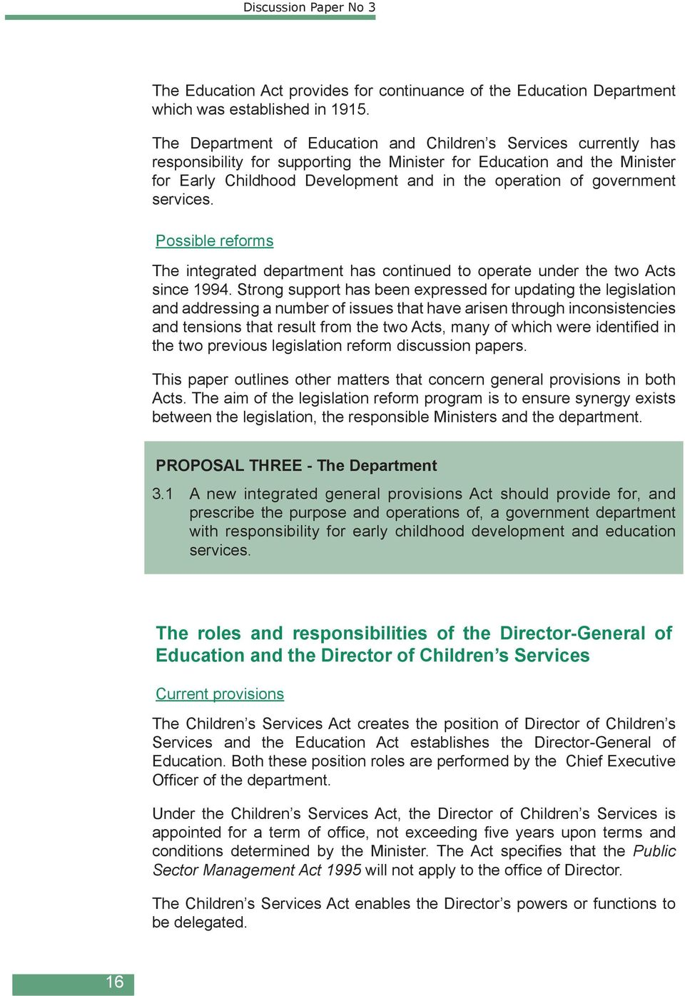 government services. Possible reforms The integrated department has continued to operate under the two Acts since 1994.