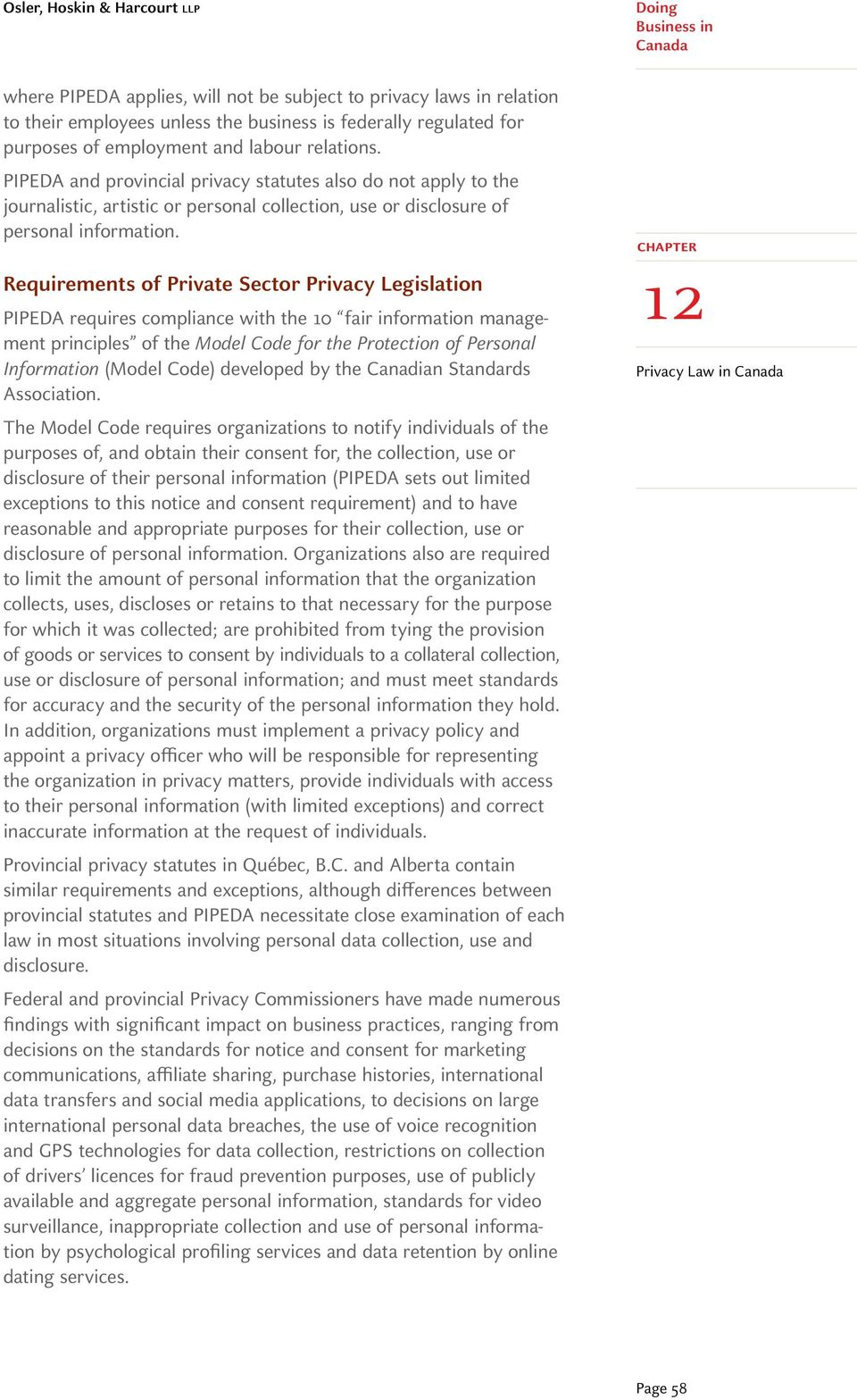 Requirements of Private Sector Privacy Legislation PIPEDA requires compliance with the 10 fair information management principles of the Model Code for the Protection of Personal Information (Model
