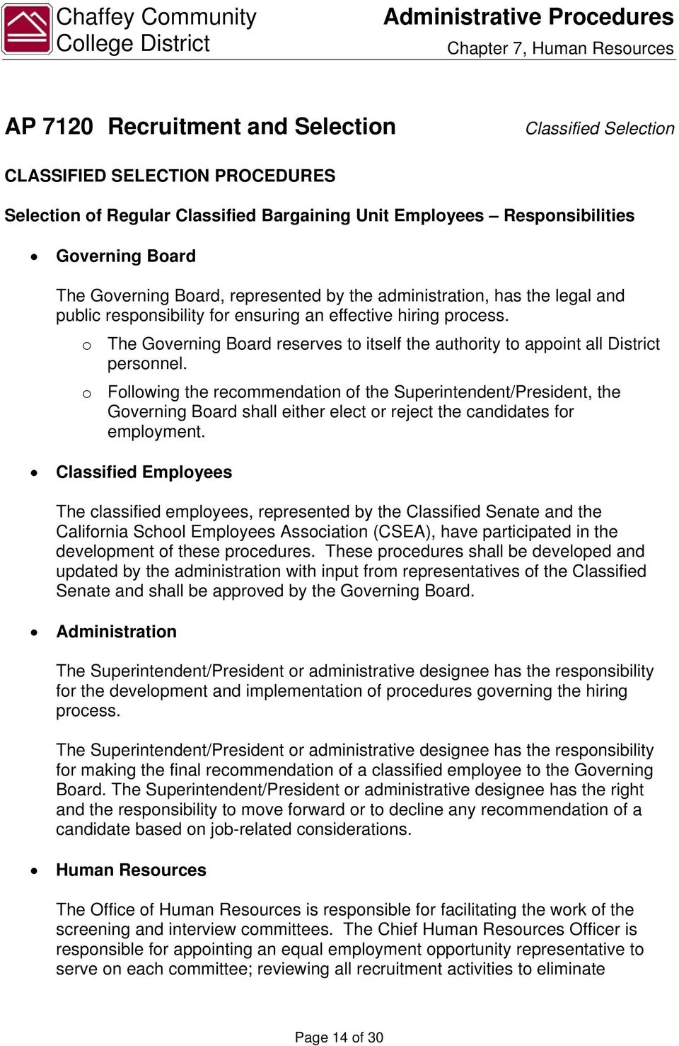 o Following the recommendation of the Superintendent/President, the Governing Board shall either elect or reject the candidates for employment.