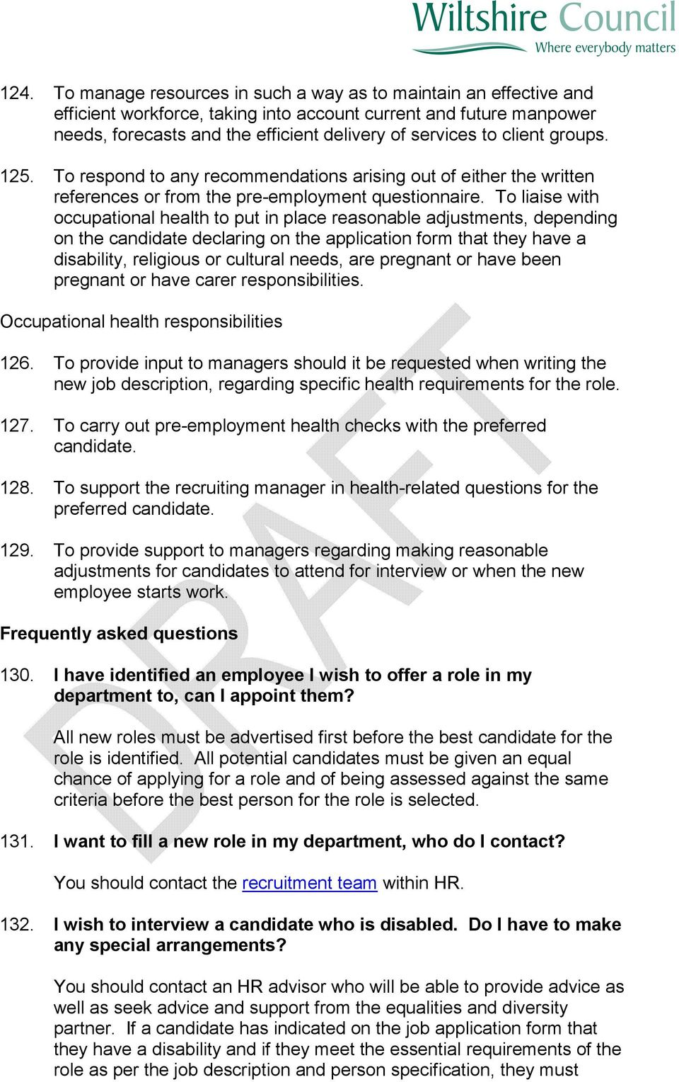 To liaise with occupational health to put in place reasonable adjustments, depending on the candidate declaring on the application form that they have a disability, religious or cultural needs, are